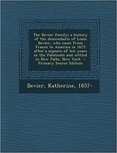 Book The Bevier family: a history of the descendants of Louis Bevier, who came from France to America in 1675 after a sojourn of ten years in the Palatinate and settled in New Paltz, New York