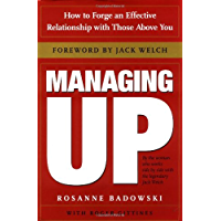 Managing Up: How to Forge an Effective Relationship With Those Above You (English Edition)