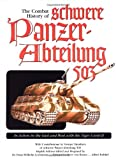 The Combat History of Schwere Panzer-Abteilung 503 : In Action in the East and West with the Tiger I and II, Fred Steinhardt, Alfred Rubbel, Richard Freiherr von Rosen, Dr. Franz-Wilhelm Lochmann, 092199155X