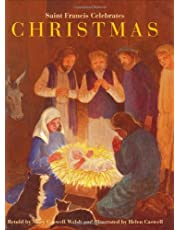 Saint Francis Celebrates Christmas: A True Story Based on Thomas of Celano's Thirteenth-Century Biography of Saint Francis of Assisi