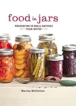 Food in Jars: Preserving in Small Batches Year-Round by [McClellan, Marisa]