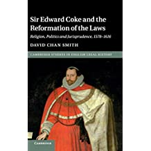 Sir Edward Coke and the Reformation of the Laws: Religion, Politics and Jurisprudence, 1578-1616
