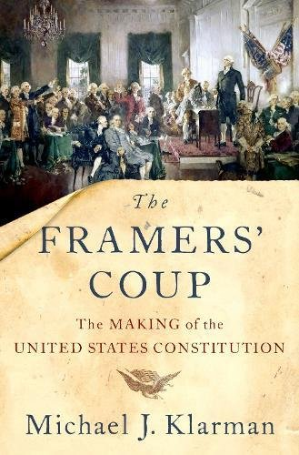 The Framers' Coup: The Making of the United States Constitution