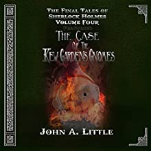 The Final Tales of Sherlock Holmes - Volume Four: The Kew Gardens Gnomes Audiobook by John A. Little Narrated by Steve White