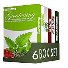 Gardening for Beginners 6 in 1 Box Set : Gardening, Hydroponics, Dry Your Herbs And Create Your Own Herbal Remedies, DIY Pickling, Foraging, Marijuana Horticulture