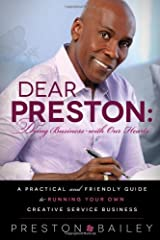 Dear Preston: Doing Business With Our Hearts: A Practical and Friendly Guide to Running Your Own Creative Service Business Hardcover