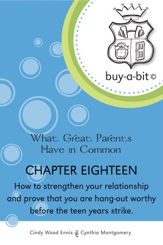 buy-a-bit Chapter 18: Age 6ish to 12ish ~ How to strengthen your relationship and prove that you are hang-out worthy before the teen years strike. (What Great Parents Have in Common)