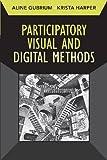 Participatory Visual and Digital Methods, Aline Gubrium and Krista Harper, 1598744887