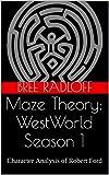 Maze Theory: WestWorld Season 1 Analysis: Robert Ford