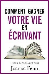 Comment gagner votre vie en écrivant: Quittez votre job et gagnez de l'argent avec vos écrits (Ecrivain professionnel t. 1) (French Edition)