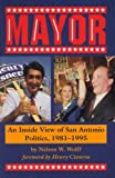 img - for Mayor: An Inside View of San Antonio Politics, 1981-1995 book / textbook / text book