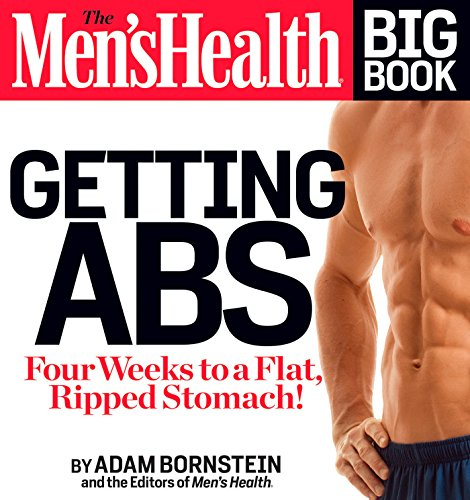 The Men's Health Big Book: Getting Abs: Get a Flat, Ripped Stomach and Your Strongest Body Ever--in Four Weeks (Four Big Book)