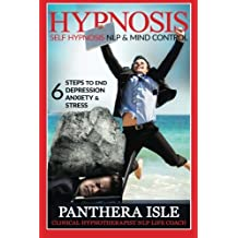 Hypnosis: Self Hypnosis, NLP & Mind Control 6 Steps To End Depression, Anxiety & Stress FREE BONUS