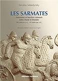 Les Sarmates : Amazones et lanciers cuirassés entre Oural et Danube (VIIe siècle avant J.C. - VIe siècle après J.C.)