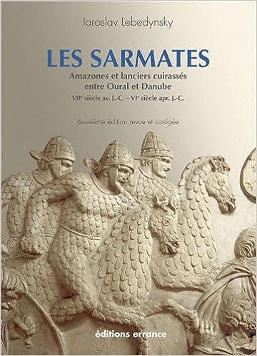 En ligne Les Sarmates : Amazones et lanciers cuirassés entre Oural et Danube (VIIe siècle avant J.C. - VIe siècle après J.C.) pdf ebook