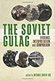The Soviet Gulag: Evidence, Interpretation, and Comparison (Russian and East European Studies)