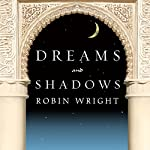 Dreams and Shadows: The Future of the Middle East | Robin Wright