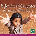 The Midwife's Daughter Audiobook by Patricia Ferguson Narrated by Jilly Bond