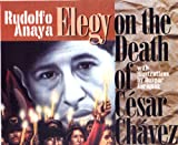 Elegy on the Death of Cesar Chávez, Rudolfo A. Anaya, 0938317806