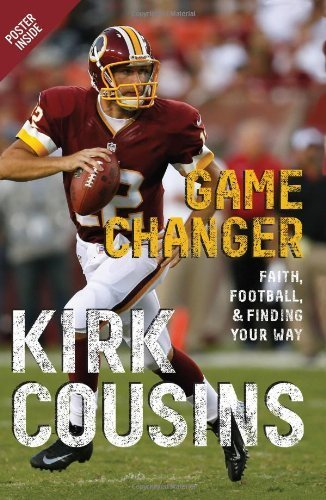 Game Changer: Faith, Football, & Finding Your Way by Kirk Cousins (2013) Hardcover
