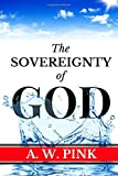 A. W. Pink: Sovereignty of God (Knowing God Series) (Volume 1)