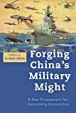 Forging China's Military Might : A New Framework for Assessing Innovation, , 1421411571