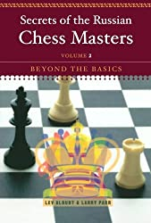 Secrets of the Russian Chess Masters: Volume 2: Beyond the Basics: Beyond the Basics Vol 2