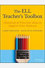 The ELL Teacher's Toolbox: Hundreds of Practical Ideas to Support Your Students (The Teacher's Toolbox Series) Kindle Edition