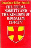The Feudal Nobility and the Kingdom of Jerusalem, 1174-1277, Jonathan Simon Christopher Riley-Smith, 0208013482