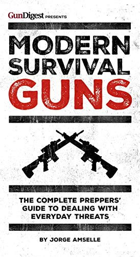 Modern Survival Guns: The Complete Preppers' Guide to Dealing With Everyday Threats ()