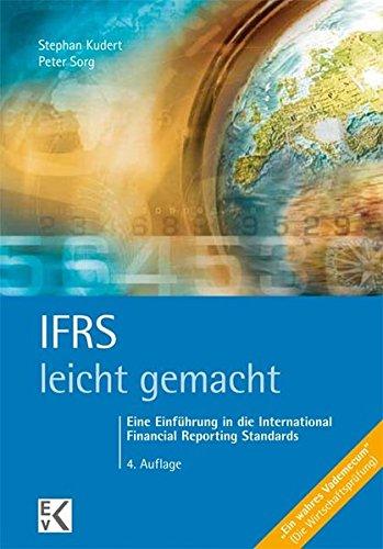 IFRS - leicht gemacht: Eine Einführung in die International Financial Reporting Standards Taschenbuch – 21. Oktober 2014 Stephan Kudert Peter Sorg Ewald v. Kleist Verlag 3874403262