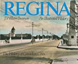 Regina : An Illustrated History, Brennan, J. William, 1550282506