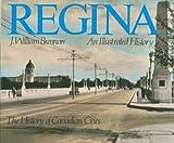 Regina : An Illustrated History, Brennan, J. William, 1550282506