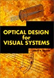 Optical Design for Visual Systems, Bruce H. Walker, 0819438863
