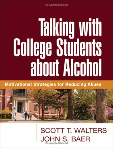 Talking with College Students about Alcohol: Motivational Strategies for Reducing Abuse (Alcohol And Binge Drinking In College Students)
