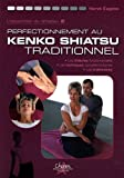 L'essentiel du shiatsu : Volume 2, Perfectionnement au Kendo Shiatsu traditionnel