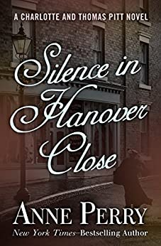 Silence in Hanover Close (Charlotte and Thomas Pitt Series Book 9) by [Perry, Anne]