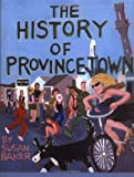 The History of Provincetown, Susan Baker, 0966035224