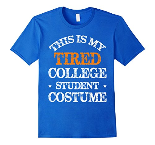 Male College Student Halloween Costume Ideas (Mens This Is My Tired College Student Costume T-shirt XL Royal Blue)