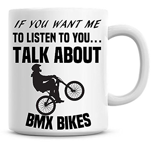 If You Want Me To Listen To You. Talk About BMX Bikes Coffee Mug, Ceramic Mug, Christmas Gift, Birthday Gift, Anniversary Gift, Gift For Him, Gift For Her, Gift Idea ()