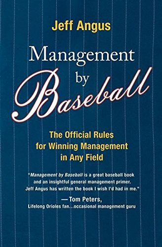 Management by Baseball: The Official Rules for Winning Management in Any Field