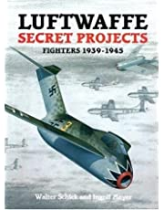 Luftwaffe Secret Projects: Fighters 1939-1945