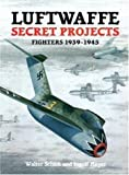 img - for Luftwaffe Secret Projects: Fighters, 1939-1945 book / textbook / text book