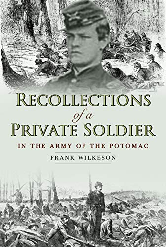Recollections of a Private Soldier in the Army of the Potomac by [Wilkeson, Frank]