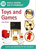Toys and Games: Step-by-step Instructions for More Than 35 Projects (Dolls House Do-It-Yourself)