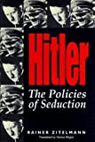 Hitler: The Policies of Seduction: The Politics of Seduction by Rainer Zitelmann (2000-08-04)