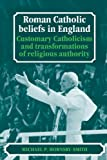 img - for Roman Catholic Beliefs in England: Customary Catholicism and Transformations of Religious Authority book / textbook / text book