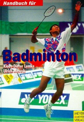 Handbuch für Badminton Gebundenes Buch – 1. Dezember 1996 Klaus-Dieter Lemke Ulrich Meseck Handbuch für Badminton Meyer & Meyer Sport