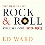 The History of Rock & Roll: Volume 1: 1920-1963 | Ed Ward