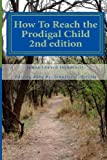 How to Reach the Prodigal Child 2nd Edition, James Johnson, 1466369302